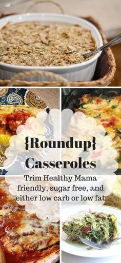 Here's a roundup of Trim Healthy Mama friendly casseroles! No sugar added, low carb or low fat, and quite a few are allergy friendly