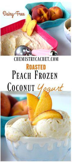 Roasted peach frozen coconut yogurt recipe! No churn ice cream or in ...