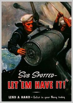 Navy Recruiting Poster ★ from World War II: Sub Spotted.Let 'Em Have It. Lend a hand, enlist in your Navy today the text of the poster says below an outstanding painting by noteworthy Navy artist McClelland Barclay – two sailors loading a