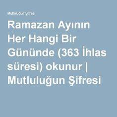 Ramazan Ayının Her Hangi Bir Gününde (363 İhlas süresi) okunur | Mutluluğun Şifresi