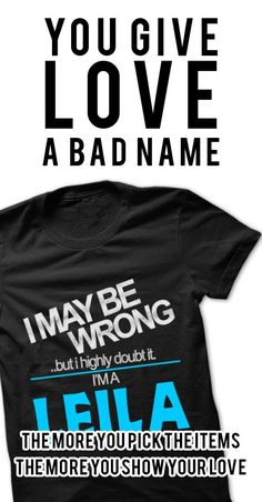 If you are LEILA or loves one. Then this shirt is for you. Cheers !!!