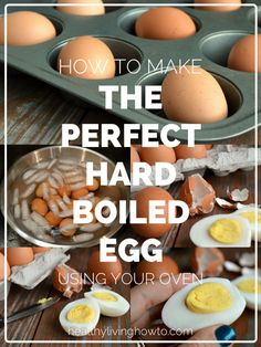 How To Make the Perfect Hard Boiled Egg Using Your Oven *in oven at 325 for 30 min, then ice bath