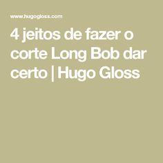 4 jeitos de fazer o corte Long Bob dar certo | Hugo Gloss