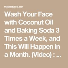 Wash Your Face with Coconut Oil and Baking Soda 3 Times a Week, and This Will Happen in a Month. (Video) : The Hearty Soul