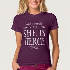 And though she be but little, She is fierce T-shirts T-Shirt, Hoodie