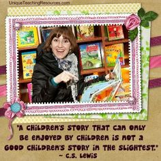 """Download (http://www.uniqueteachingresources.com/Quotes-About-Reading.html ) a FREE one page poster for this quote:  """"A children's story that can only be enjoyed by children is not a good children's story in the slightest.""""   ~ C.S. Lewis"""