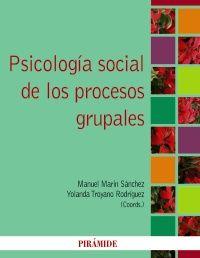 Psicología social de los procesos grupales / Manuel Marín Sánchez, Yolanda Troyano Rodríguez (coords.)