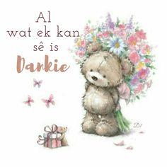 Al wat ek kan sê is Dankie Baie Dankie, Afrikaans, D1, Wisdom Quotes, Good Morning, Celebrations, Friendship, Words, Cute