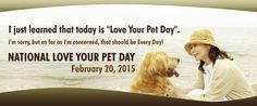"I just learned today is""#Love Your #Pet Day"" I'm sorry but as far as I'm concerned, that should be Every Day"