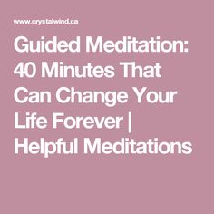 Guided Meditation: 40 Minutes That Can Change Your Life Forever | Helpful Meditations