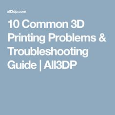 10 Common 3D Printing Problems & Troubleshooting Guide | All3DP