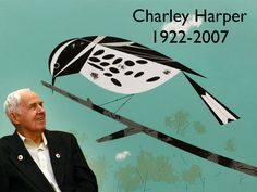 Charley Harper , Painter , Illustrator. Captures the essence of animals character.