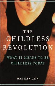 BARNES & NOBLE | The Childless Revolution: What It Means to Be Childless Today by Madelyn Cain
