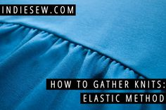 How to Gather Knits: Elastic Method | Indiesew Sewing Tutorials