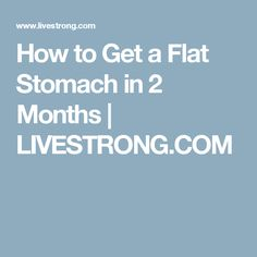 How to Get a Flat Stomach in 2 Months | LIVESTRONG.COM