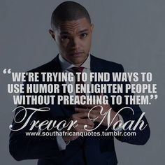 """We're trying to find ways to use humor to enlighten people without preaching to them."" --Trevor Noah #quote   #trevornoah #we #are #trying #find #ways #use #humor #enlighten #people #without #preaching #to #them #quoteoftheday #quoted #comedian #thedailyshow #television #radio #host #actor #politicalsatire #newssatire #observationalcomedy #surrealcomedy #blackcomedy #insultcomedy #deadpan #southafrican #rsaquotes  www.twitter.com/rsaquotes www.pinterest.com/rsaquotes…"