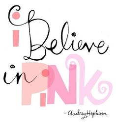 I believe in pink :)