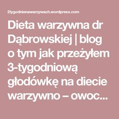 Dieta warzywna dr Dąbrowskiej   blog o tym jak przeżyłem 3-tygodniową głodówkę na diecie warzywno – owocowej