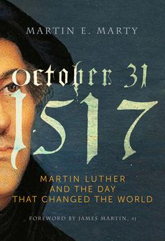 """Read """"October 1517 Martin Luther and the Day that Changed the World"""" by Martin E. Marty available from Rakuten Kobo. This new book by religion scholar Martin Marty, released in time for the Anniversary of the Protestant Reformation. Reformation Day, Protestant Reformation, Martin Luther Reformation, Grace Alone, Lutheran, Christian Faith, World History, Change The World, October 31"""