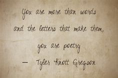 You are more than words and the letters that make them, you are...