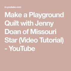 Make a Playground Quilt with Jenny Doan of Missouri Star (Video Tutorial) - YouTube Jenny Doan Tutorials, Quilt Tutorials, Missouri, Playground, The Creator, Quilts, Stars, Youtube, Children Playground