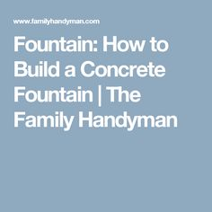 Fountain: How to Build a Concrete Fountain | The Family Handyman