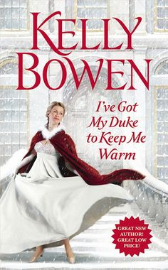 """Feature – I've Got My Duke to Keep Me Warm by Kelly Bowen """" I'VE GOT MY DUKE TO KEEP ME WARM – On sale December 16, 2014 About the book - """"WHERE SECRETS SMOLDER … Calm. Cool. Collected. Gisele Whitby..."""