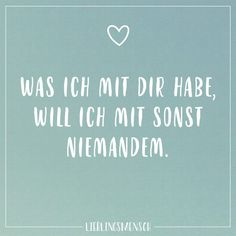 Was ich mit dir habe, will ich mit sonst Niemandem Visual Statements®️ What I have with you, I want with no one else. Sayings / Quotes / Quotes / Favorite People / Friendship / Relationship / Love / Family / Profound / Funny / Beautiful / Thinking Family Quotes, Love Quotes, Funny Quotes, Quotes Quotes, Told You So, Love You, Visual Statements, Best Friend Quotes, Relationships Love