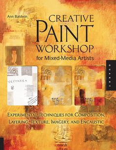 """Creative Paint Workshop for Mixed-Media Artists"" explores a wide variety of techniques that can add stunning visual impact and texture to many types of work."
