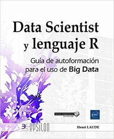 Data Scientist y lenguaje R : guía de autoformación para el uso de Big Data/  Henri Laude
