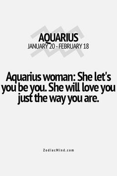An aquarius loves you the way you are.