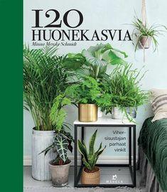 120 huonekasvia – Suomalainen.com Schmidt, Inspiration, Lifestyle, Plants, Bok, Magazines, Biblical Inspiration, Journals, Plant