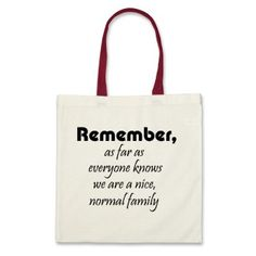 Great for family reunions! $9.95  http://www.zazzle.com/funny_shopping_bags_family_tote_gift_ideas_gifts-149928301497755777?gl=Wise_Crack=238222133794334761