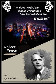 In three words I can sum up everything I have learned about life: It goes on. - Robert Frost Robert Frost, Three Words, It Goes On, I Can, Everything, Life Quotes, Learning, Quotes About Life, Quote Life