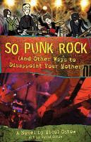 So Punk Rock (and Other Ways to disappoint your mother) : a novel by Micol Ostow