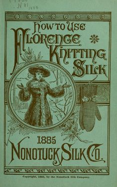"""How To Use Florence Knitting Silk"" by: Nonotuck Silk Company (1885) 