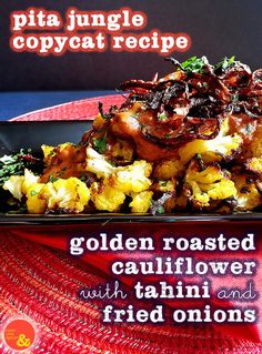 Pita Jungle Copycat Recipe for Golden Roasted Cauliflower with Tahini + Fried Onions: Try this #vegan dish as a side, or the whole plate to yourself as a meal! Inspired by the same dish at Pita Jungle