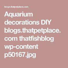 Aquarium decorations DIY  blogs.thatpetplace.com thatfishblog wp-content p50167.jpg