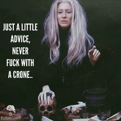 Just a little advice, never fuck with a Crone.. WILD WOMAN SISTERHOODॐ