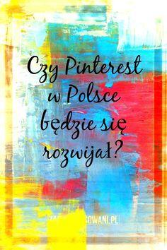 Czy Pinterest w Polsce będzie się rozwijał? A co Ty o tym sądzisz?