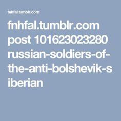 fnhfal.tumblr.com post 101623023280 russian-soldiers-of-the-anti-bolshevik-siberian