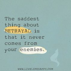 Bible Verses about Betrayal | The saddest thing about BETRAYAL is that it never comes from your ...