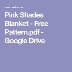 Pink Shades Blanket - Free Pattern.pdf - Google Drive