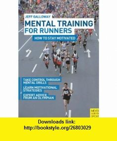 Mental Training for Runners How to Stay Motivated (9781841263151) Jeff Galloway , ISBN-10: 184126315X  , ISBN-13: 978-1841263151 ,  , tutorials , pdf , ebook , torrent , downloads , rapidshare , filesonic , hotfile , megaupload , fileserve
