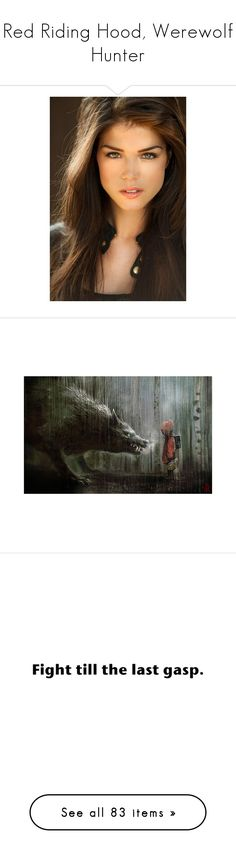 """""""Red Riding Hood, Werewolf Hunter"""" by designersoul324 ❤ liked on Polyvore featuring people, backgrounds, animals, photos, pictures, red riding hood, quotes, words, text and fillers"""