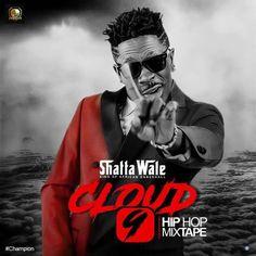 MIXTAPE: Shatta Wale – Cloud 9