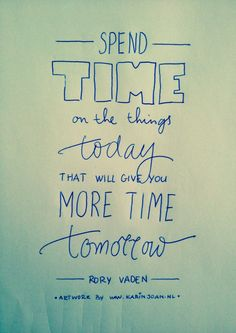 spend TIME onthe things today that will give you MORE TIME tomorrow - quote by Rory Vaden - artwork hand scripted by Karin Joan - www.karinjoan.nl