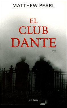 """Matthew Pearl. """"El Club Dante"""". Editorial Seix Barral. Mucha intriga y gran erudición que nos descubre los entresijos de la traducción al inglés de la obra de Dante y su introducción en Estados Unidos"""