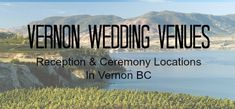 Looking for Vernon Wedding Venue Locations? Check out this List of Ceremony & Reception Locations in Vernon BC