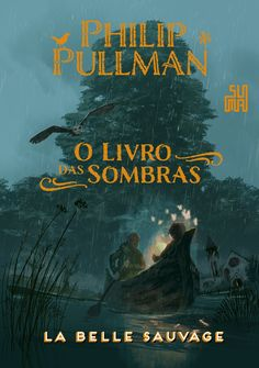 La Belle Sauvage, Vol. 01 - Trilogia O Livro da Sombras [Philip Pullman] I Love Books, New Books, Good Books, Books To Read, This Book, Philip Pullman, Book Cover Design, Book Design, Forever Book
